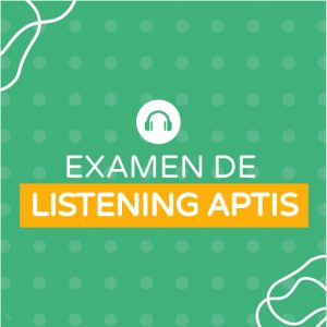 Examen de Listening Aptis (actualizado)